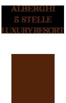 Alberghi 5 stelle e Luxury Resort